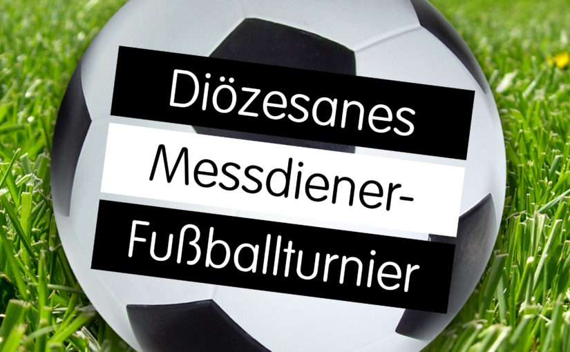 Einladung zum Diözesanen Messdienerfußballturnier am 12. Juni 2016
